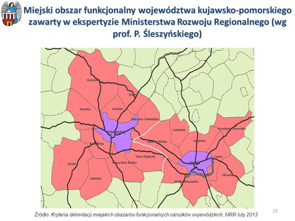 10 Miejski obszar funkcjonalny województwa kujawsko-pomorskiego zawarty w ekspertyzie Ministerstwa Rozwoju Regionalnego (wg prof. P. Śleszyńskiego) Źr