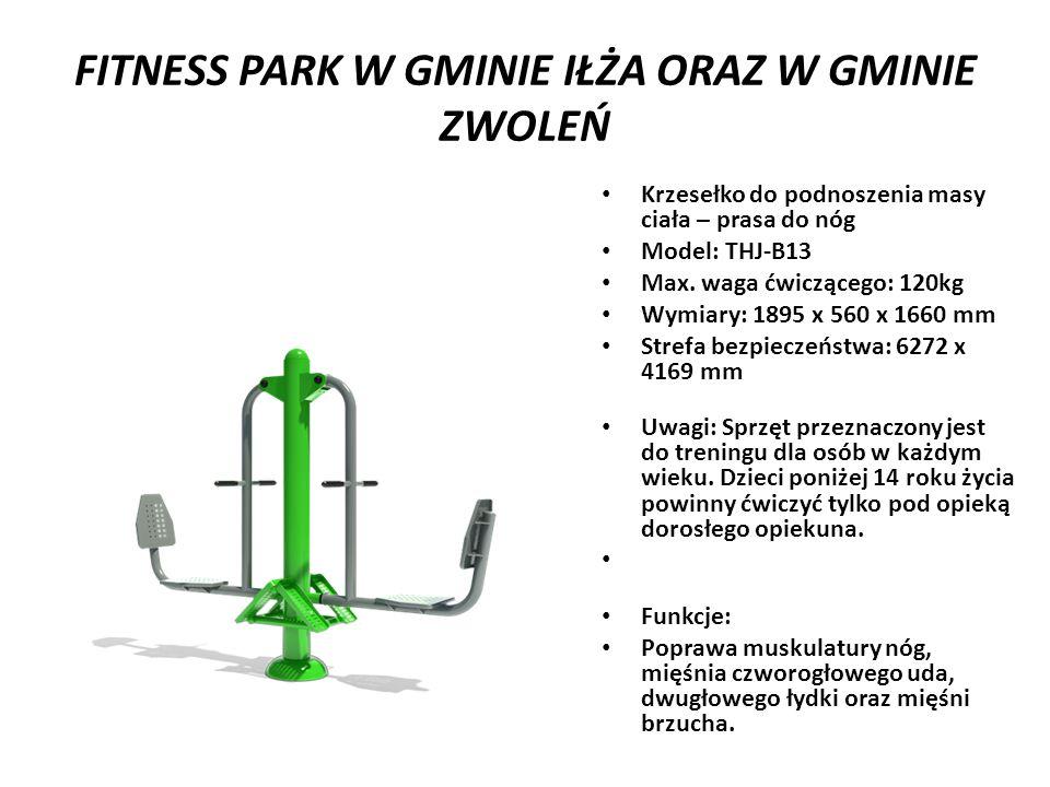 FITNESS PARK W GMINIE IŁŻA ORAZ W GMINIE ZWOLEŃ Krzesełko do podnoszenia masy ciała – prasa do nóg Model: THJ-B13 Max.