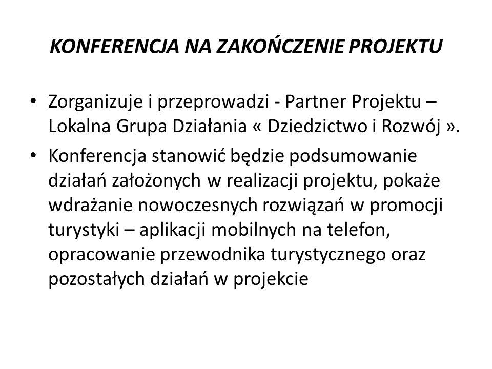 KONFERENCJA NA ZAKOŃCZENIE PROJEKTU Zorganizuje i przeprowadzi - Partner Projektu – Lokalna Grupa Działania « Dziedzictwo i Rozwój ».