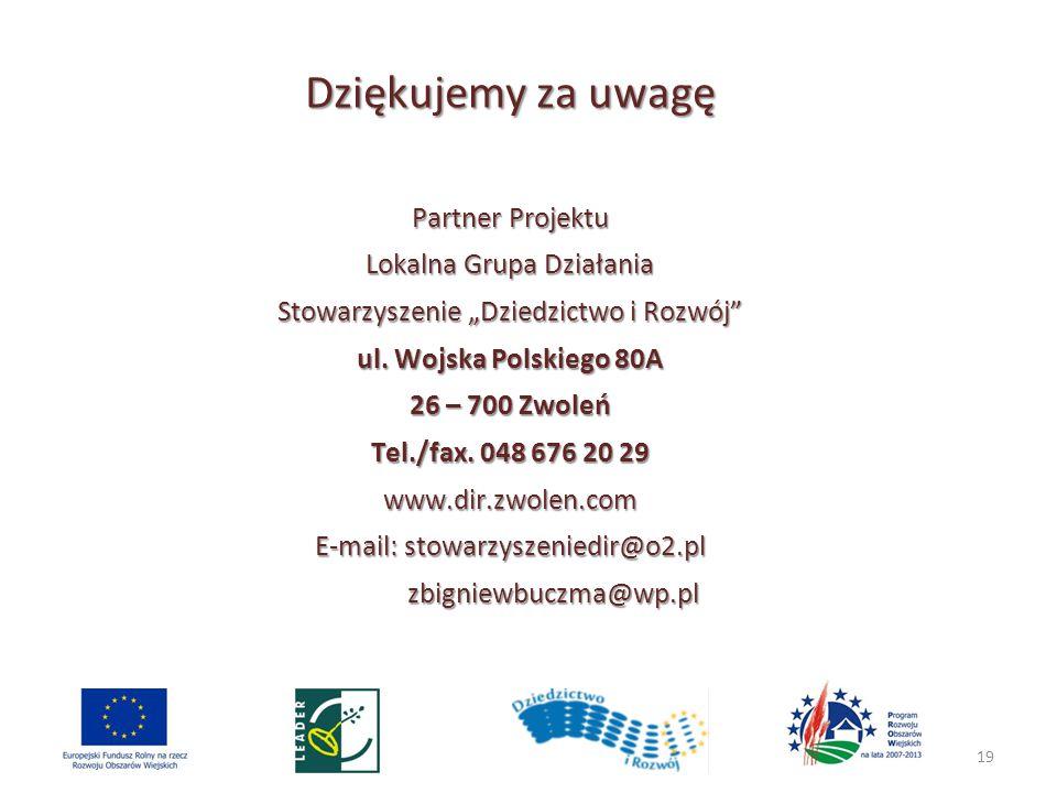 """19 Dziękujemy za uwagę Partner Projektu Lokalna Grupa Działania Stowarzyszenie """"Dziedzictwo i Rozwój ul."""