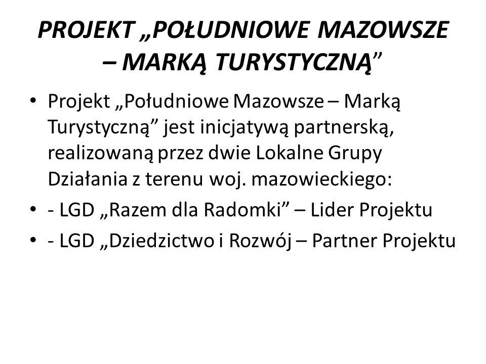 """PROJEKT """"POŁUDNIOWE MAZOWSZE – MARKĄ TURYSTYCZNĄ Projekt """"Południowe Mazowsze – Marką Turystyczną jest inicjatywą partnerską, realizowaną przez dwie Lokalne Grupy Działania z terenu woj."""