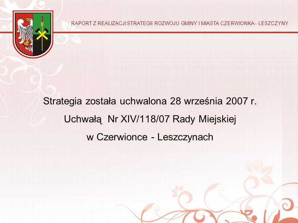 Strategia została uchwalona 28 września 2007 r. Uchwałą Nr XIV/118/07 Rady Miejskiej w Czerwionce - Leszczynach RAPORT Z REALIZACJI STRATEGII ROZWOJU