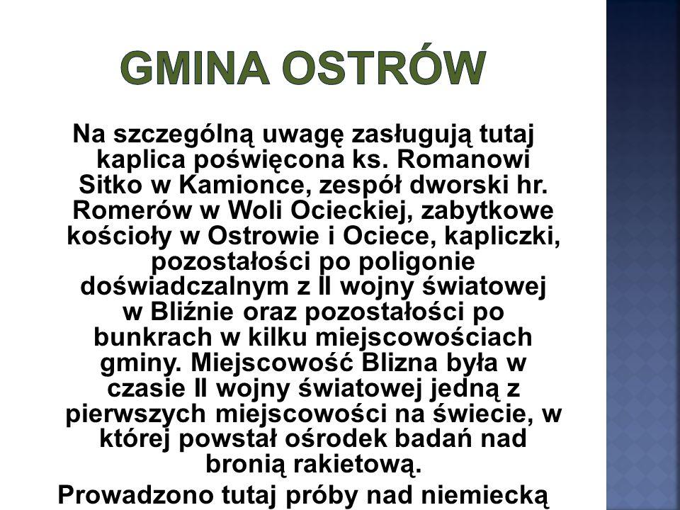 Na szczególną uwagę zasługują tutaj kaplica poświęcona ks. Romanowi Sitko w Kamionce, zespół dworski hr. Romerów w Woli Ocieckiej, zabytkowe kościoły