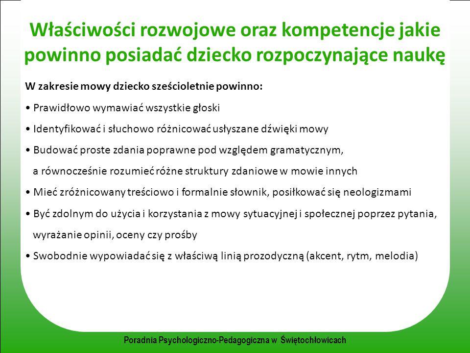 Poradnia Psychologiczno-Pedagogiczna w Świętochłowicach Właściwości rozwojowe oraz kompetencje jakie powinno posiadać dziecko rozpoczynające naukę W z