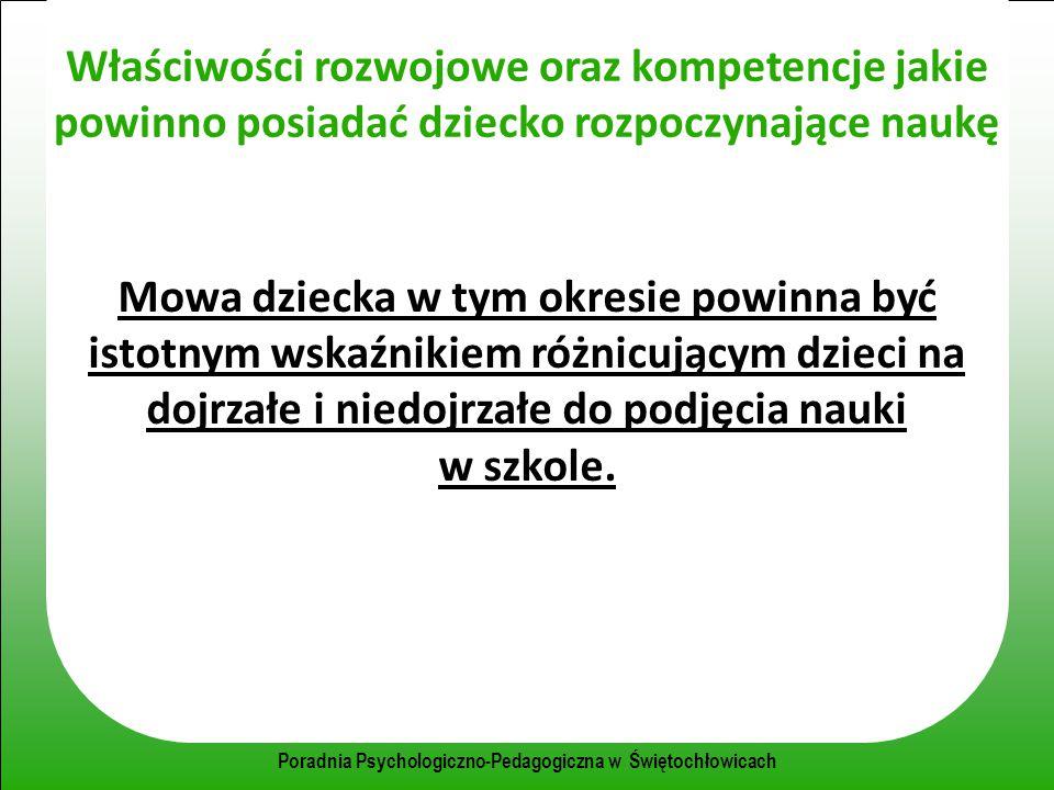 Poradnia Psychologiczno-Pedagogiczna w Świętochłowicach Właściwości rozwojowe oraz kompetencje jakie powinno posiadać dziecko rozpoczynające naukę Mow