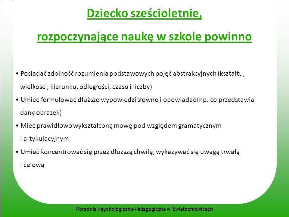 Poradnia Psychologiczno-Pedagogiczna w Świętochłowicach Dziecko sześcioletnie, rozpoczynające naukę w szkole powinno Posiadać zdolność rozumienia pods