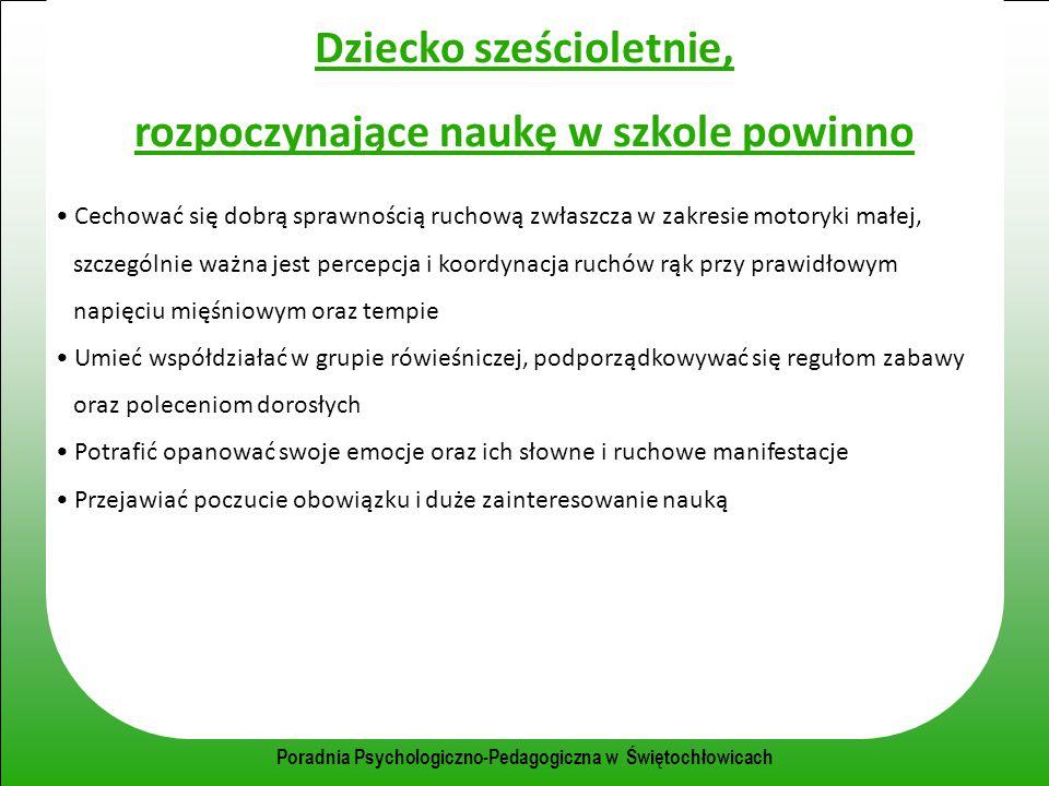 Poradnia Psychologiczno-Pedagogiczna w Świętochłowicach Dziecko sześcioletnie, rozpoczynające naukę w szkole powinno Cechować się dobrą sprawnością ru
