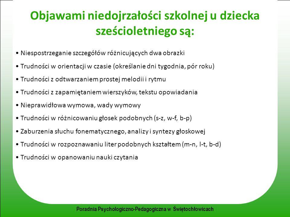 Poradnia Psychologiczno-Pedagogiczna w Świętochłowicach Objawami niedojrzałości szkolnej u dziecka sześcioletniego są: Niespostrzeganie szczegółów róż
