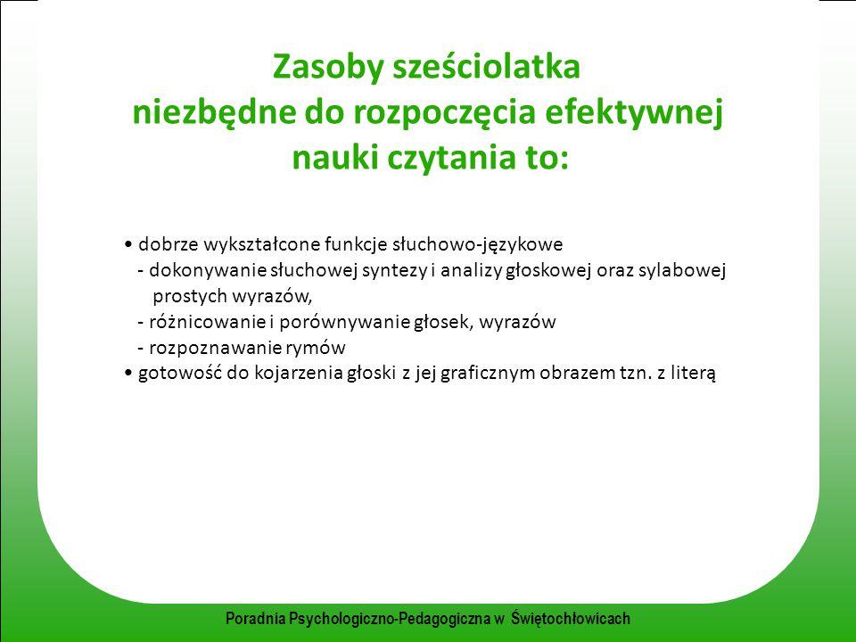 Poradnia Psychologiczno-Pedagogiczna w Świętochłowicach Zasoby sześciolatka niezbędne do rozpoczęcia efektywnej nauki czytania to: dobrze wykształcone