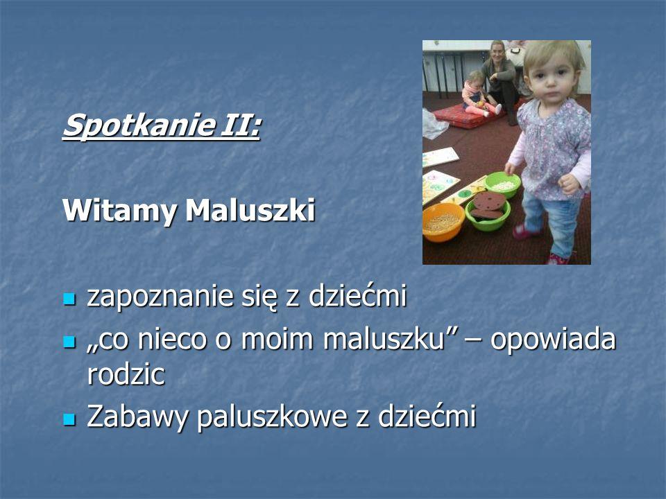 """Spotkanie II: Witamy Maluszki zapoznanie się z dziećmi zapoznanie się z dziećmi """"co nieco o moim maluszku"""" – opowiada rodzic """"co nieco o moim maluszku"""