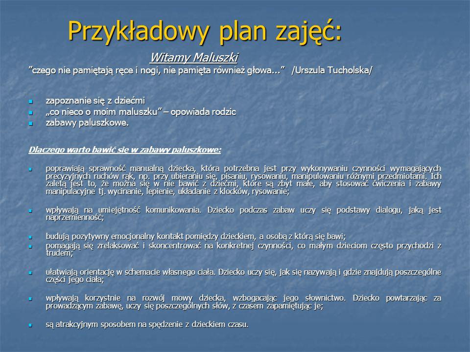 """Przykładowy plan zajęć: Witamy Maluszki Witamy Maluszki """"czego nie pamiętają ręce i nogi, nie pamięta również głowa..."""" /Urszula Tucholska/ zapoznanie"""