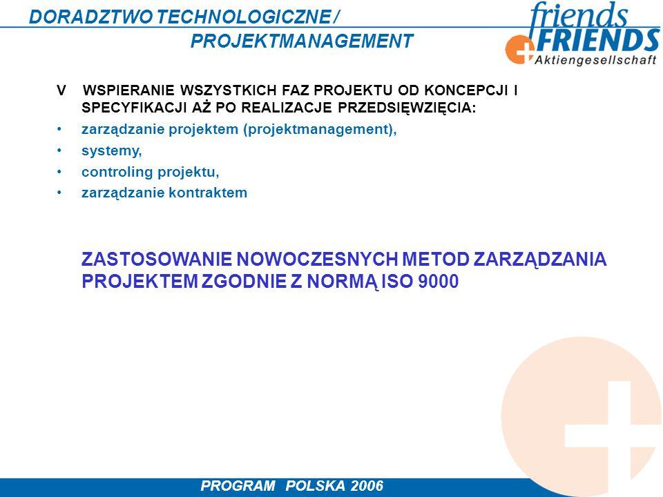 PROGRAM POLSKA 2006 DORADZTWO TECHNOLOGICZNE / PROJEKTMANAGEMENT V WSPIERANIE WSZYSTKICH FAZ PROJEKTU OD KONCEPCJI I SPECYFIKACJI AŻ PO REALIZACJE PRZ