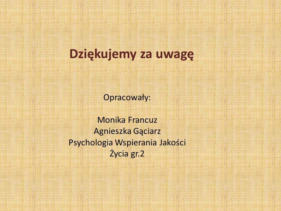 Dziękujemy za uwagę Opracowały: Monika Francuz Agnieszka Gąciarz Psychologia Wspierania Jakości Życia gr.2