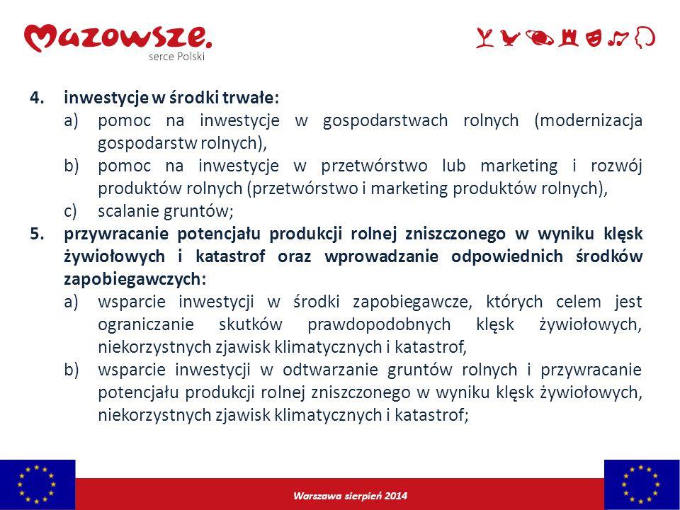 Warszawa sierpień 2014 4.inwestycje w środki trwałe: a)pomoc na inwestycje w gospodarstwach rolnych (modernizacja gospodarstw rolnych), b)pomoc na inw