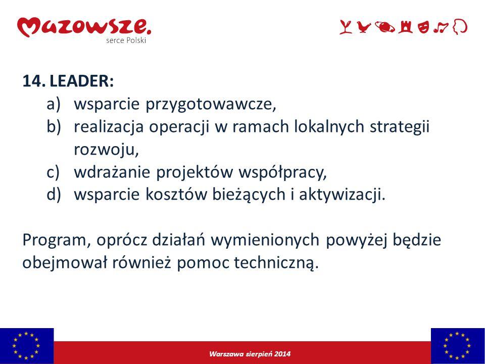 Warszawa sierpień 2014 14.LEADER: a)wsparcie przygotowawcze, b)realizacja operacji w ramach lokalnych strategii rozwoju, c)wdrażanie projektów współpr