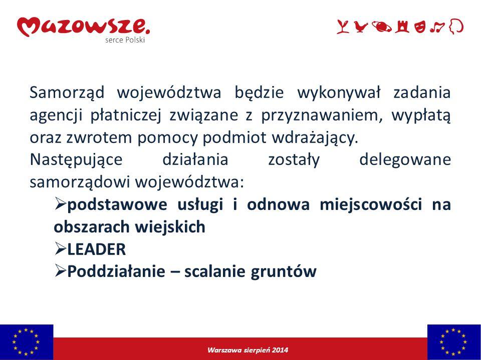 Warszawa sierpień 2014 Samorząd województwa będzie wykonywał zadania agencji płatniczej związane z przyznawaniem, wypłatą oraz zwrotem pomocy podmiot