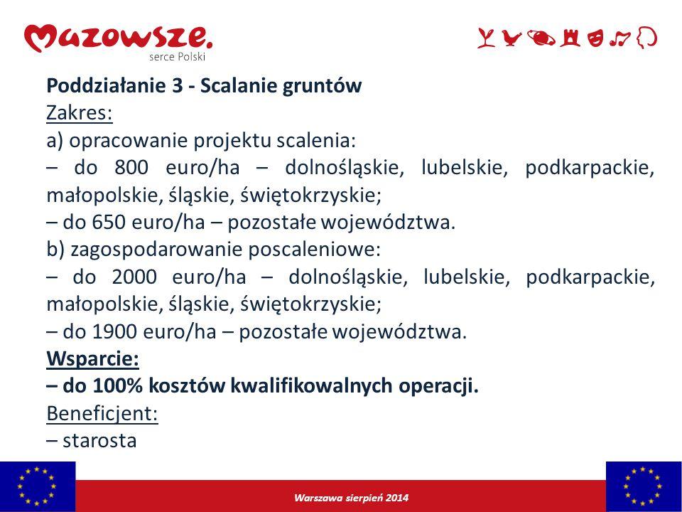 Warszawa sierpień 2014 Poddziałanie 3 - Scalanie gruntów Zakres: a) opracowanie projektu scalenia: – do 800 euro/ha – dolnośląskie, lubelskie, podkarp