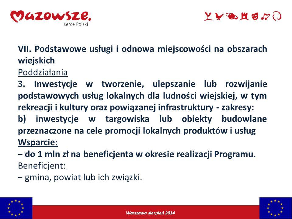 Warszawa sierpień 2014 VII. Podstawowe usługi i odnowa miejscowości na obszarach wiejskich Poddziałania 3. Inwestycje w tworzenie, ulepszanie lub rozw