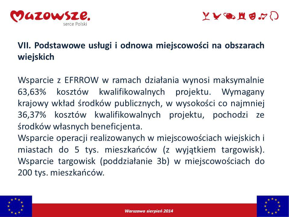Warszawa sierpień 2014 VII. Podstawowe usługi i odnowa miejscowości na obszarach wiejskich Wsparcie z EFRROW w ramach działania wynosi maksymalnie 63,