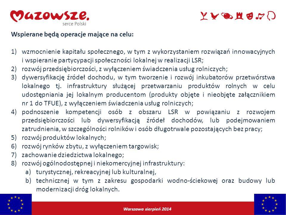 Warszawa sierpień 2014 Wspierane będą operacje mające na celu: 1)wzmocnienie kapitału społecznego, w tym z wykorzystaniem rozwiązań innowacyjnych i ws