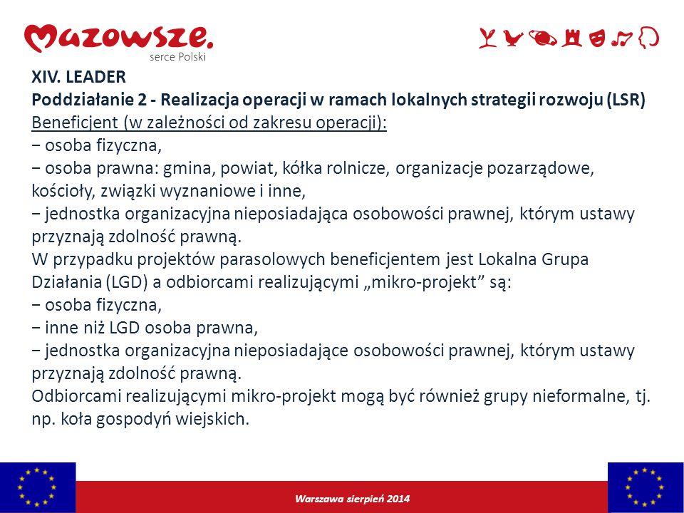 Warszawa sierpień 2014 XIV. LEADER Poddziałanie 2 - Realizacja operacji w ramach lokalnych strategii rozwoju (LSR) Beneficjent (w zależności od zakres