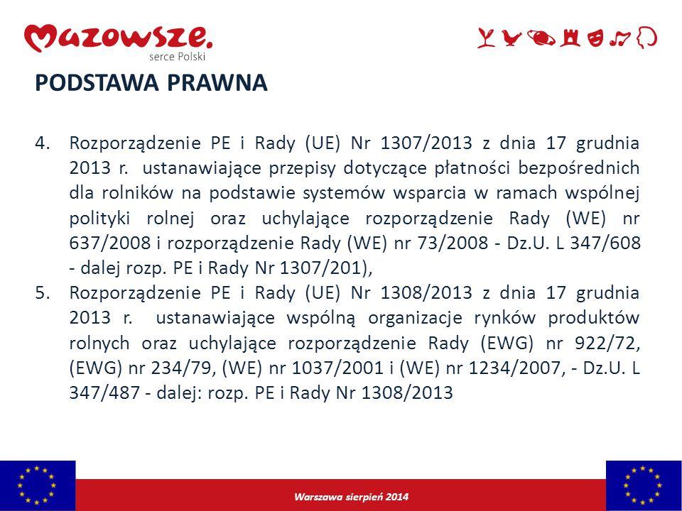 Warszawa sierpień 2014 PODSTAWA PRAWNA 4.Rozporządzenie PE i Rady (UE) Nr 1307/2013 z dnia 17 grudnia 2013 r. ustanawiające przepisy dotyczące płatnoś