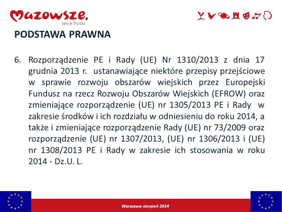Warszawa sierpień 2014 PODSTAWA PRAWNA 6.Rozporządzenie PE i Rady (UE) Nr 1310/2013 z dnia 17 grudnia 2013 r. ustanawiające niektóre przepisy przejści