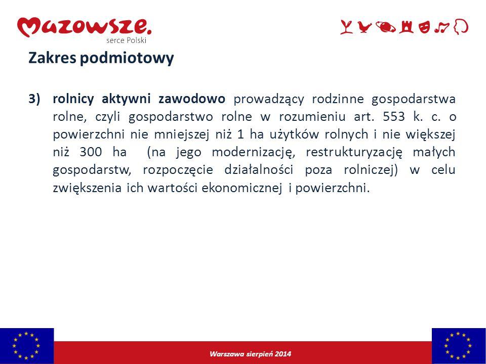 Warszawa sierpień 2014 Zakres podmiotowy 3)rolnicy aktywni zawodowo prowadzący rodzinne gospodarstwa rolne, czyli gospodarstwo rolne w rozumieniu art.