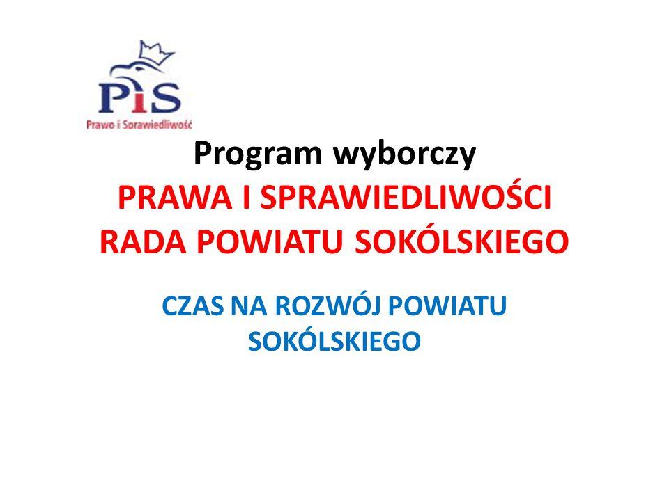 Program wyborczy PRAWA I SPRAWIEDLIWOŚCI RADA POWIATU SOKÓLSKIEGO CZAS NA ROZWÓJ POWIATU SOKÓLSKIEGO