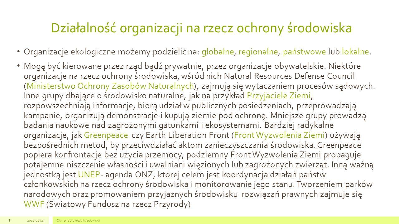 Działalność organizacji na rzecz ochrony środowiska Organizacje ekologiczne możemy podzielić na: globalne, regionalne, państwowe lub lokalne.