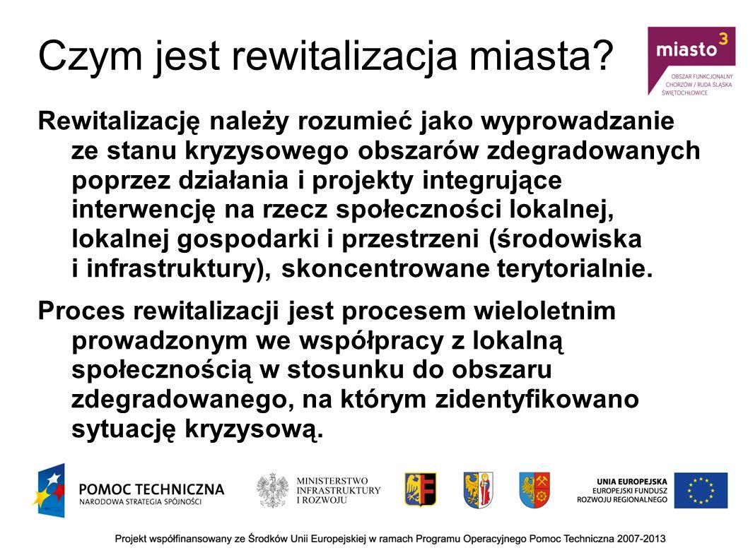 Czym jest rewitalizacja miasta? Rewitalizację należy rozumieć jako wyprowadzanie ze stanu kryzysowego obszarów zdegradowanych poprzez działania i proj