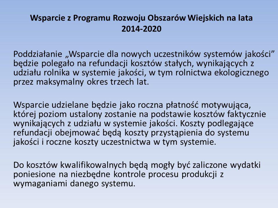 """Wsparcie z Programu Rozwoju Obszarów Wiejskich na lata 2014-2020 Poddziałanie """"Wsparcie dla nowych uczestników systemów jakości"""" będzie polegało na re"""