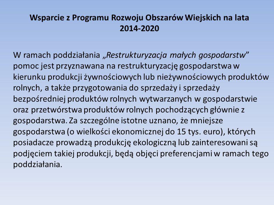 """Wsparcie z Programu Rozwoju Obszarów Wiejskich na lata 2014-2020 W ramach poddziałania """"Restrukturyzacja małych gospodarstw"""" pomoc jest przyznawana na"""