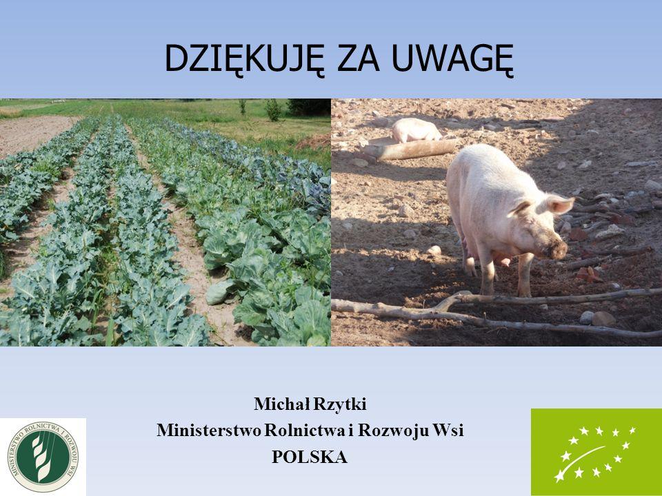 Michał Rzytki Ministerstwo Rolnictwa i Rozwoju Wsi POLSKA DZIĘKUJĘ ZA UWAGĘ