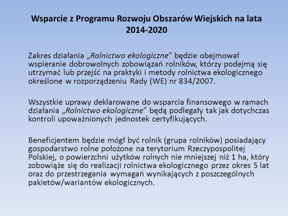 """Wsparcie z Programu Rozwoju Obszarów Wiejskich na lata 2014-2020 Zakres działania """"Rolnictwo ekologiczne"""" będzie obejmował wspieranie dobrowolnych zob"""