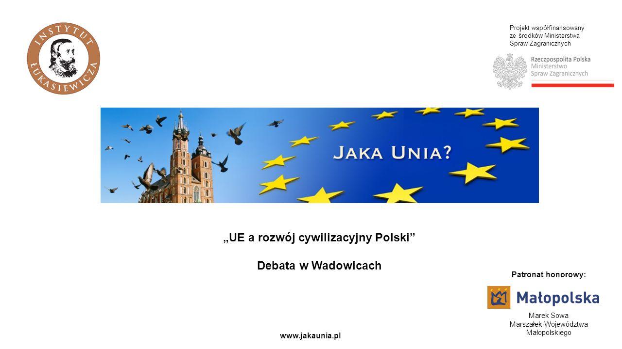 """Projekt współfinansowany ze środków Ministerstwa Spraw Zagranicznych www.jakaunia.pl """"UE a rozwój cywilizacyjny Polski Debata w Wadowicach Marek Sowa Marszałek Województwa Małopolskiego Patronat honorowy:"""