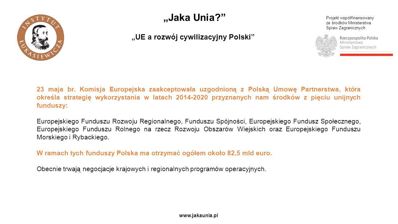 """Projekt współfinansowany ze środków Ministerstwa Spraw Zagranicznych www.jakaunia.pl """"Jaka Unia """"UE a rozwój cywilizacyjny Polski 23 maja br."""