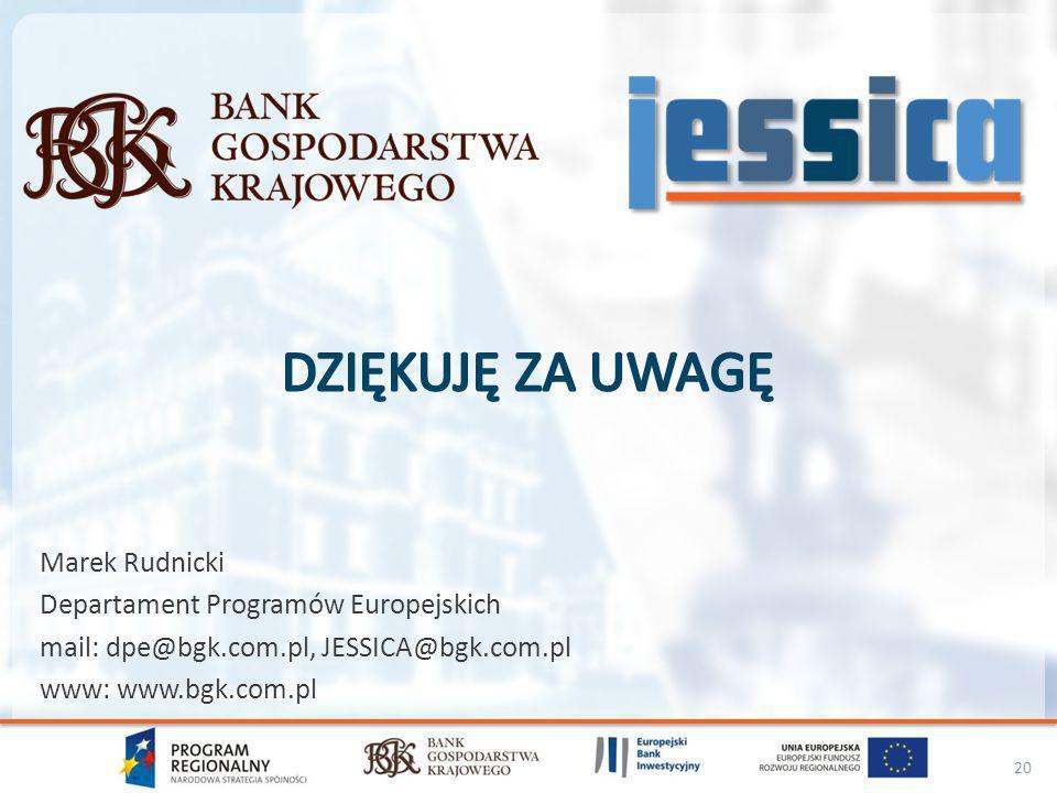Marek Rudnicki Departament Programów Europejskich mail: dpe@bgk.com.pl, JESSICA@bgk.com.pl www: www.bgk.com.pl 20