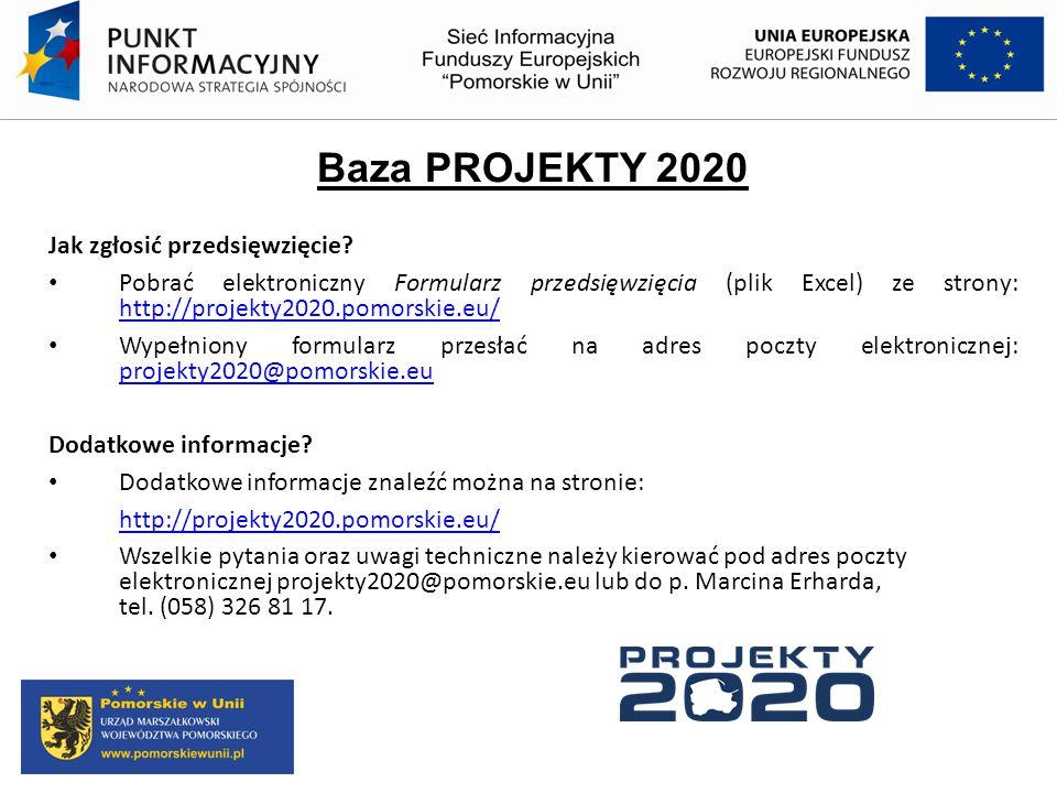 Baza PROJEKTY 2020 Jak zgłosić przedsięwzięcie? Pobrać elektroniczny Formularz przedsięwzięcia (plik Excel) ze strony: http://projekty2020.pomorskie.e