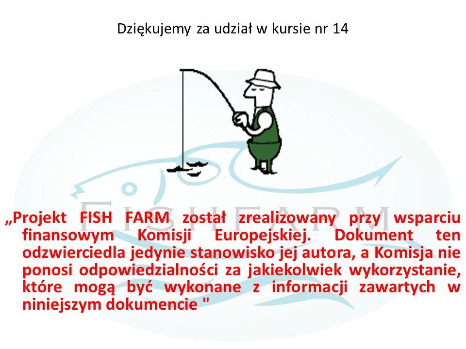 """Dziękujemy za udział w kursie nr 14 """"Projekt FISH FARM został zrealizowany przy wsparciu finansowym Komisji Europejskiej. Dokument ten odzwierciedla j"""