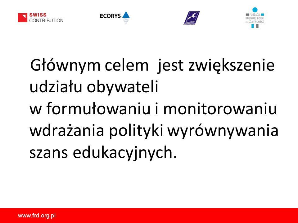 www.frd.org.pl Głównym celem jest zwiększenie udziału obywateli w formułowaniu i monitorowaniu wdrażania polityki wyrównywania szans edukacyjnych.