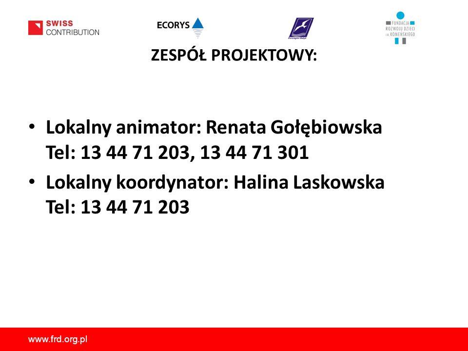 www.frd.org.pl ZESPÓŁ PROJEKTOWY: Lokalny animator: Renata Gołębiowska Tel: 13 44 71 203, 13 44 71 301 Lokalny koordynator: Halina Laskowska Tel: 13 44 71 203
