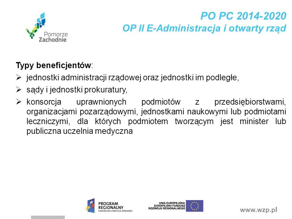 www.wzp.p l PO PC 2014-2020 OP II E-Administracja i otwarty rząd Typy beneficjentów:  jednostki administracji rządowej oraz jednostki im podległe, 