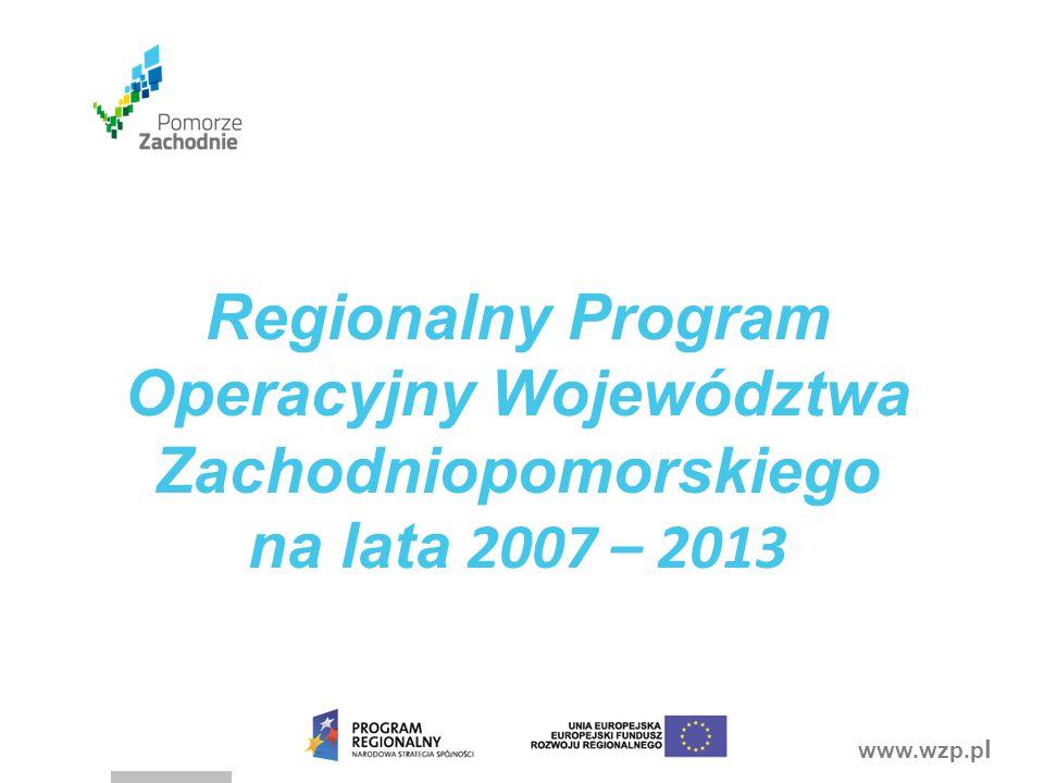 www.wzp.p l Regionalny Program Operacyjny Województwa Zachodniopomorskiego na lata 2007 – 2013