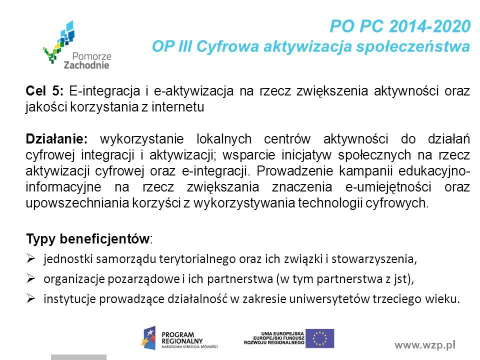 www.wzp.p l PO PC 2014-2020 OP III Cyfrowa aktywizacja społeczeństwa Cel 5: E-integracja i e-aktywizacja na rzecz zwiększenia aktywności oraz jakości