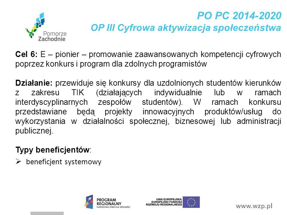 www.wzp.p l PO PC 2014-2020 OP III Cyfrowa aktywizacja społeczeństwa Cel 6: E – pionier – promowanie zaawansowanych kompetencji cyfrowych poprzez konk