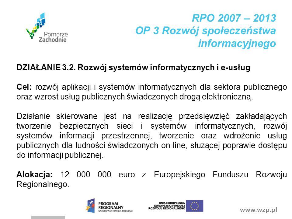 www.wzp.p l DZIAŁANIE 3.2. Rozwój systemów informatycznych i e-usług Cel: rozwój aplikacji i systemów informatycznych dla sektora publicznego oraz wzr