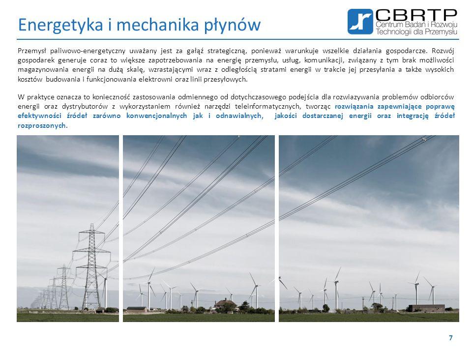 Energetyka i mechanika płynów  termodynamika  wymiana ciepła  kogeneracja  poligeneracja  energetyka cieplna konwencjonalna  energetyka odnawialna  mechanika płynów  przepływy wielofazowe  termodynamika  promieniowanie cieplne  konwekcja  przewodzenie ciepła 8 Rozumiejąc w pełni potrzeby rynku i gospodarki CBRTP S.A.