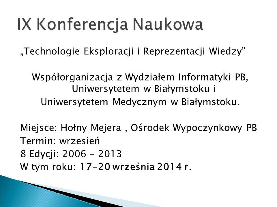 """""""Technologie Eksploracji i Reprezentacji Wiedzy"""" Współorganizacja z Wydziałem Informatyki PB, Uniwersytetem w Białymstoku i Uniwersytetem Medycznym w"""