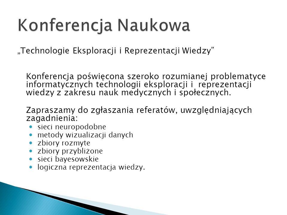 """""""Technologie Eksploracji i Reprezentacji Wiedzy Konferencja poświęcona szeroko rozumianej problematyce informatycznych technologii eksploracji i reprezentacji wiedzy z zakresu nauk medycznych i społecznych."""
